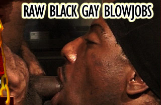 Raw Black Gay Blowjobs