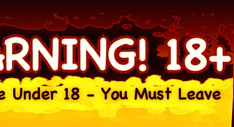 WARNING! 18+ | If Youre Under 18 - You Must Leave